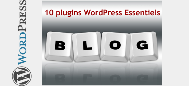 10 plugins Wordpress essentiels